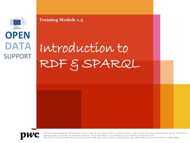 DATA SUPPORT OPEN Training Module 1.3 Introduction to RDF & SPARQL PwC firms help organisations and individuals create the...