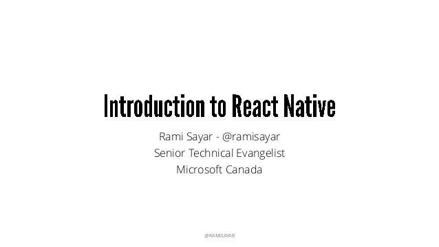 Rami Sayar - @ramisayar Senior Technical Evangelist Microsoft Canada @RAMISAYAR