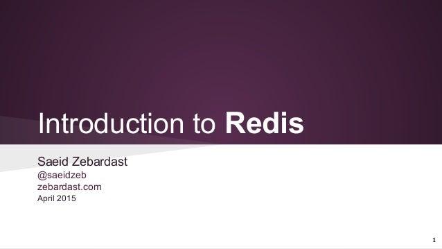 Introduction to Redis Saeid Zebardast @saeidzeb zebardast.com April 2015 1