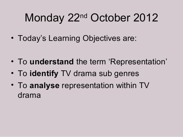 Monday 22 October 2012                  nd• Today's Learning Objectives are:• To understand the term 'Representation'• To ...