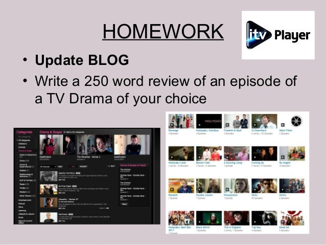HOMEWORK• Update BLOG• Write a 250 word review of an episode of  a TV Drama of your choice