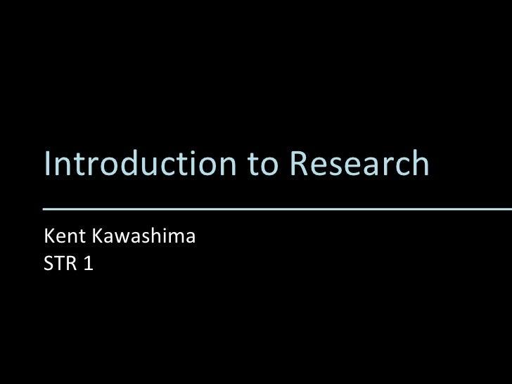 Introduction to Research Kent Kawashima STR 1