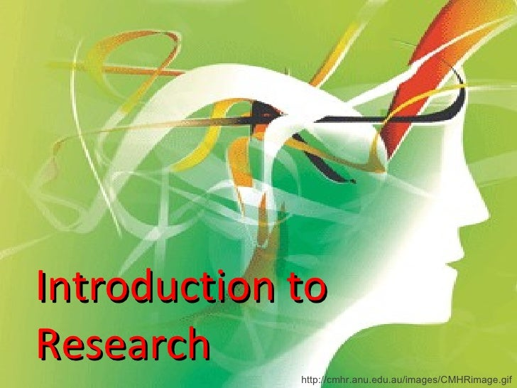 Introduction to Research http://cmhr.anu.edu.au/images/CMHRimage.gif