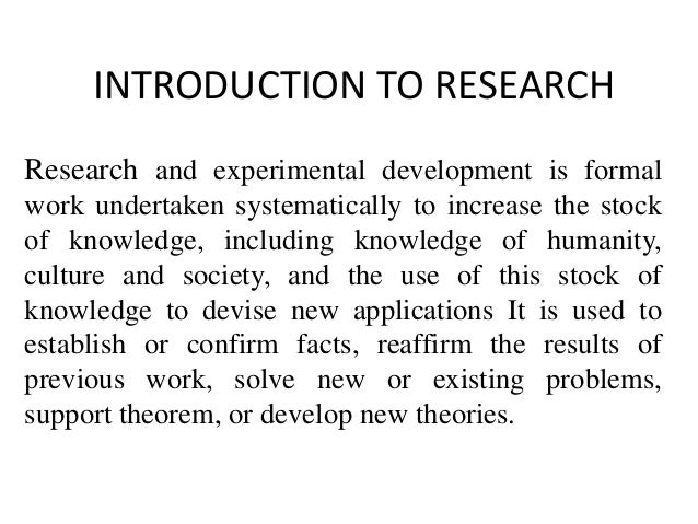 INTRODUCTION TO RESEARCHResearch and experimental development is formalwork undertaken systematically to increase the stoc...