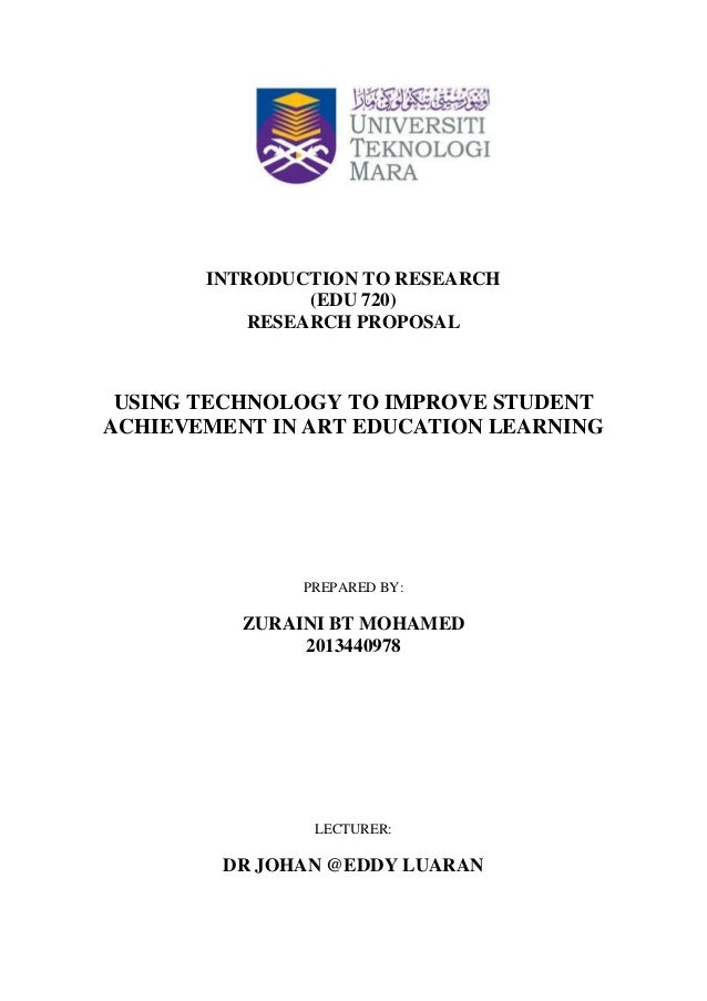 INTRODUCTION TO RESEARCH (EDU 720) RESEARCH PROPOSAL  USING TECHNOLOGY TO IMPROVE STUDENT ACHIEVEMENT IN ART EDUCATION LEA...