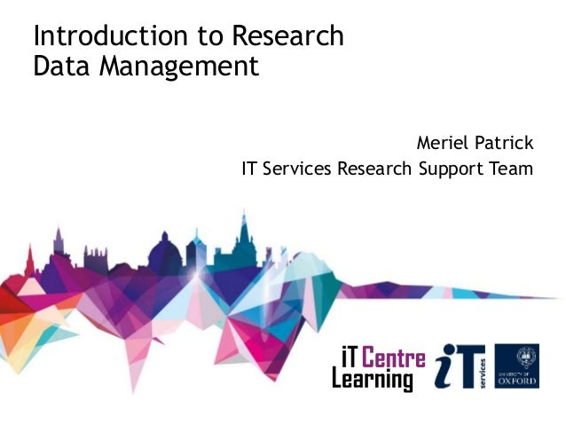 Introduction to Research Data Management Meriel Patrick IT Services Research Support Team