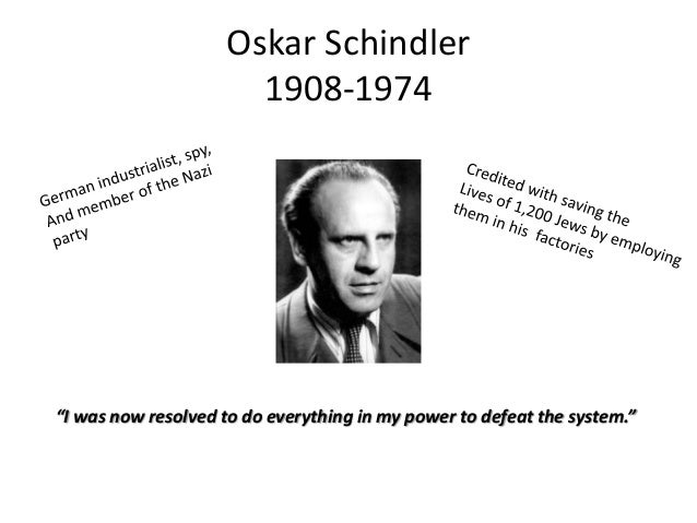 oskar schindler a hero study Oskar schindler is known as a wwii hero because he showed true bravery and courage when he saved the 1200 jews from the holocaust, and for all of his gracious acts of kindness he did for his jewish employees during such hard times.
