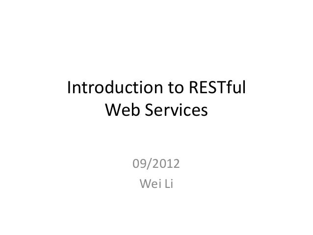 Introduction to RESTfulWeb Services09/2012Wei Li