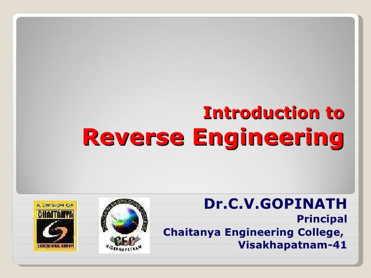 Introduction to Reverse Engineering Dr.C.V.GOPINATH Principal Chaitanya Engineering College,  Visakhapatnam-41