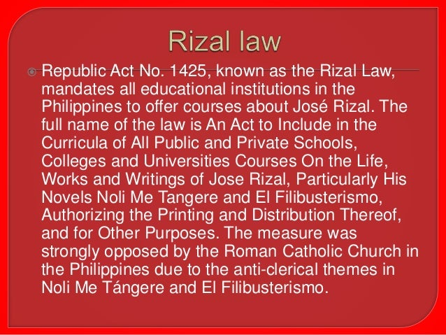 rizal laws republic act 1425 The republic act no 1425, also referred to as rizal law, wassigned into law on june 12, 1956 the law requires schools in thephilippines to have courses on jose rizal.