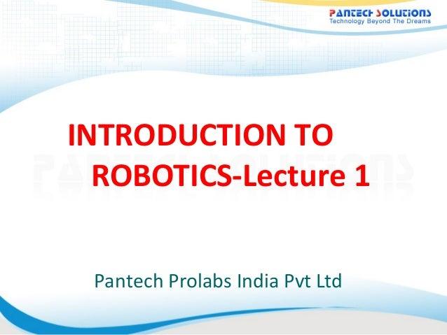 INTRODUCTION TO ROBOTICS-Lecture 1 Pantech Prolabs India Pvt Ltd