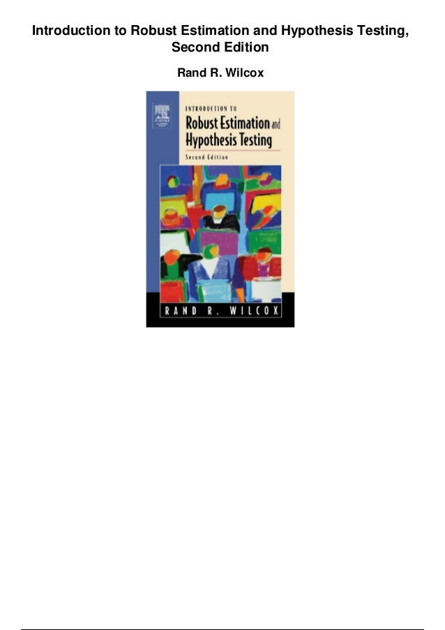 Introduction to Robust Estimation and Hypothesis Testing, Second Edition Rand R. Wilcox
