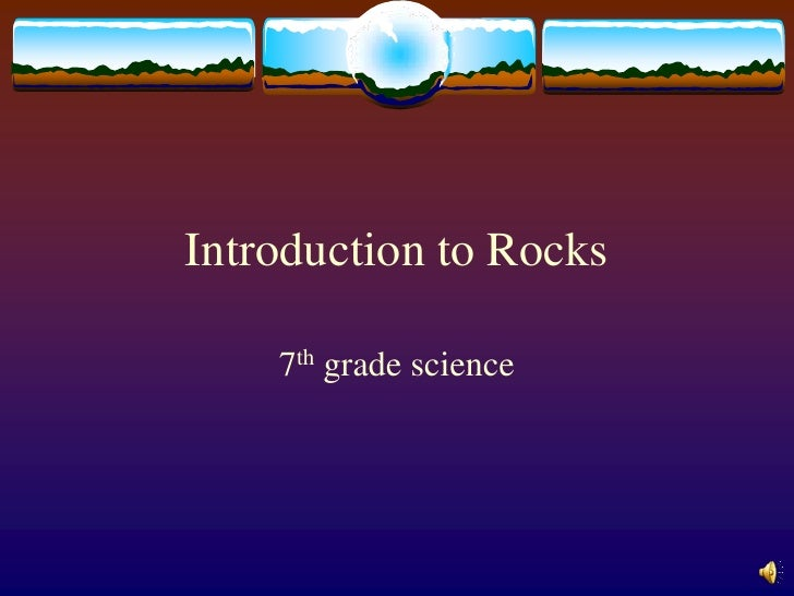 Introduction to Rocks      7th grade science