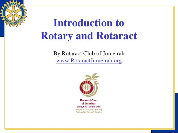 Introduction toRotary and Rotaract<br />By Rotaract Club of Jumeirahwww.RotaractJumeirah.org<br />