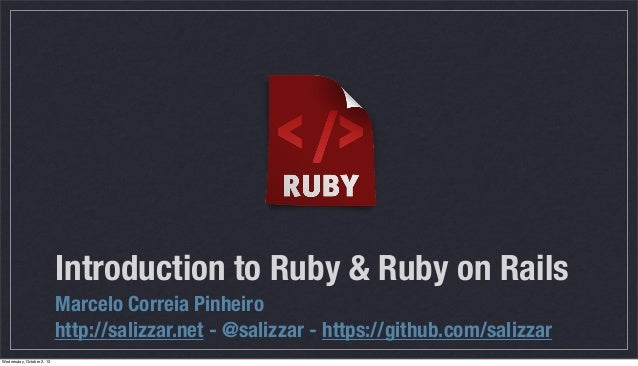 Introduction to Ruby & Ruby on Rails Marcelo Correia Pinheiro http://salizzar.net - @salizzar - https://github.com/salizza...