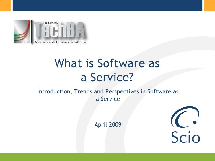 What is Software as           a Service? Introduction, Trends and Perspectives in Software as                       a Serv...