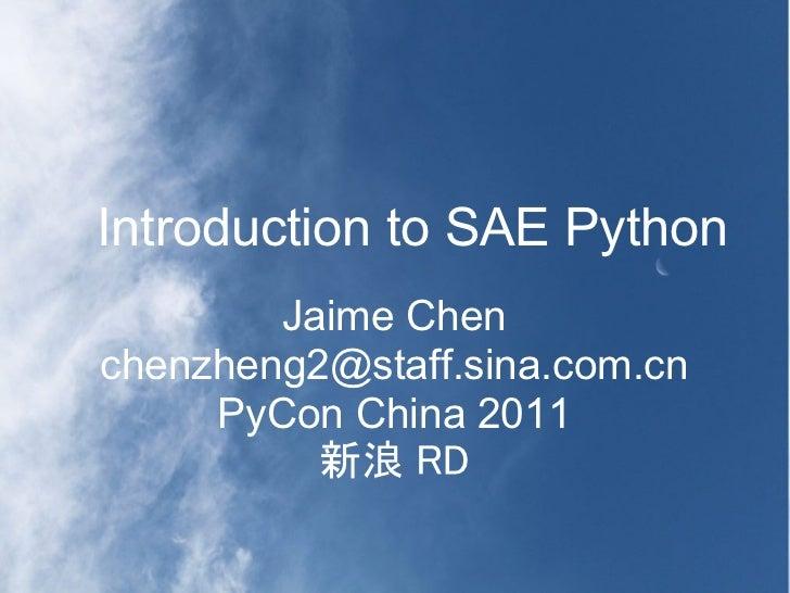 Introduction to SAE Python        Jaime Chenchenzheng2@staff.sina.com.cn     PyCon China 2011          新浪 RD