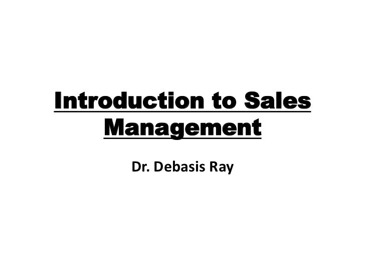 Introduction to Sales    Management      Dr. Debasis Ray