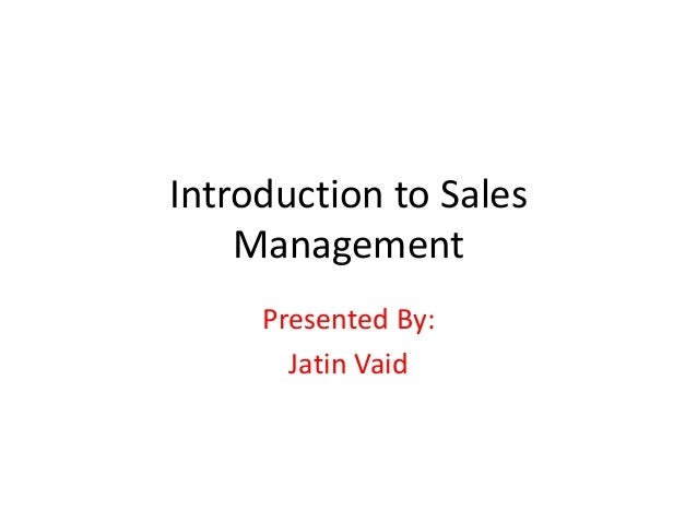 Introduction to Sales Management Presented By: Jatin Vaid