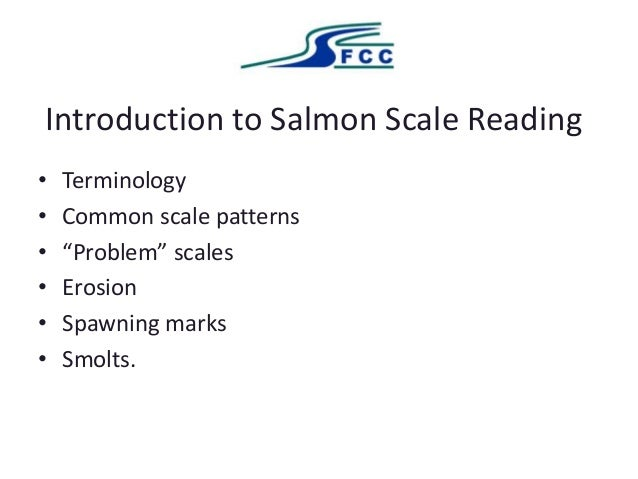 "Introduction to Salmon Scale Reading • Terminology • Common scale patterns • ""Problem"" scales • Erosion • Spawning marks •..."