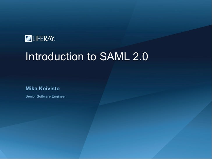 Introduction to SAML 2.0Mika KoivistoSenior Software Engineer