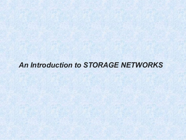 An Introduction to STORAGE NETWORKS