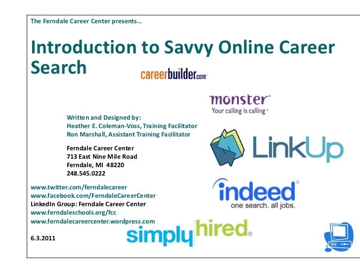 The Ferndale Career Center presents… Introduction to Savvy Online Career Search Written and Designed by:  Heather E. Colem...
