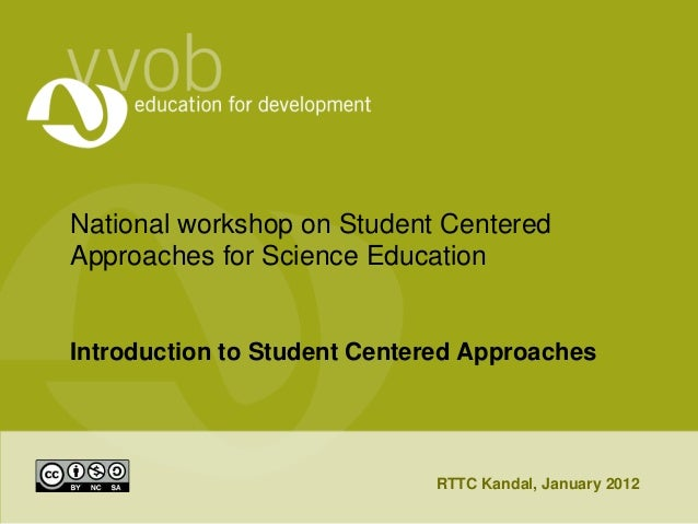 National workshop on Student CenteredApproaches for Science EducationIntroduction to Student Centered Approaches          ...