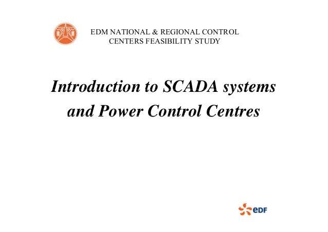 EDM NATIONAL & REGIONAL CONTROL CENTERS FEASIBILITY STUDY Introduction to SCADA systemsIntroduction to SCADA systems and P...