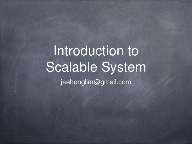 Introduction toScalable System  jaehonglim@gmail.com