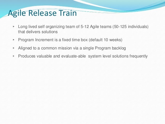 Key Program roles ▸ Release Train Engineer – Chief Scrum master for the train ▸ Product Management – owns, defines and pri...