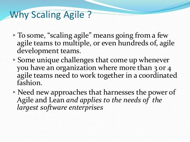 """Why Scaling Agile ? ▸To some, """"scaling agile"""" means going from a few agile teams to multiple, or even hundreds of, agile d..."""