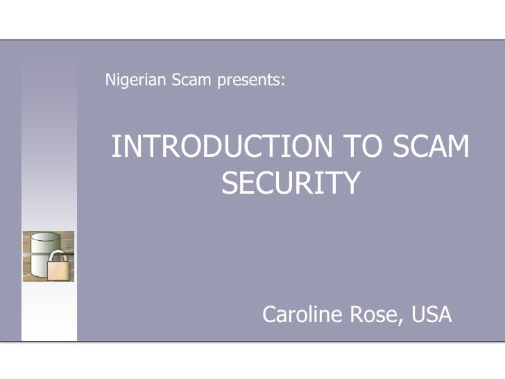 Nigerian Scam presents:<br />INTRODUCTION TO SCAM SECURITY<br />Caroline Rose, USA<br />