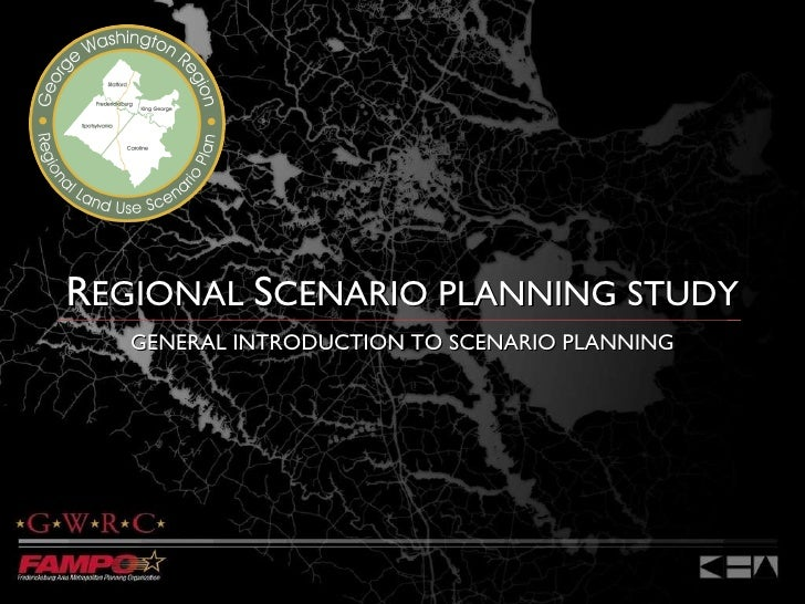 R EGIONAL  S CENARIO PLANNING STUDY GENERAL INTRODUCTION TO SCENARIO PLANNING