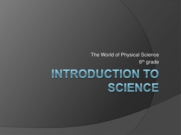 The World of Physical Science<br />6th grade<br />Introduction to science<br />