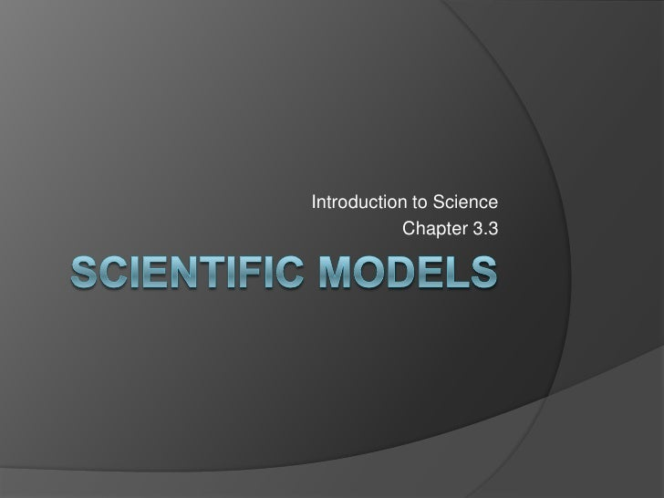 Scientific Models<br />Introduction to Science<br />Chapter 3.3<br />