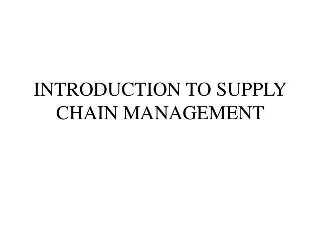 introduction to supply chain management This course is designed for all those who have a direct or indirect responsibility for the effective management of supply chains it would also be useful for those new to supply chain management.
