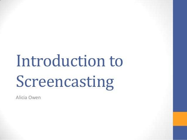 Introduction toScreencastingAlicia Owen