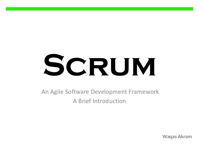 Scrum An Agile Software Development Framework A Brief Introduction  Waqas Akram