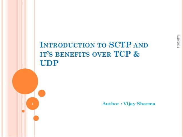 INTRODUCTION TO SCTP AND IT'S BENEFITS OVER TCP & UDP Author : Vijay Sharma 6/29/2014 1