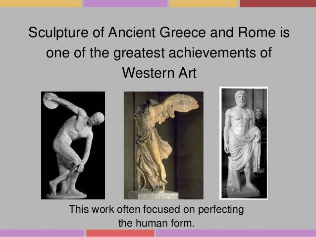 Sculpture of Ancient Greece and Rome is one of the greatest achievements of Western Art  This work often focused on perfec...