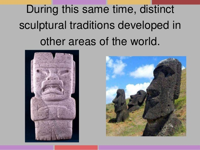 During this same time, distinct sculptural traditions developed in other areas of the world.