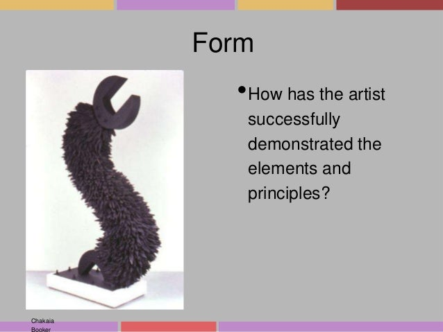 Form  •How has the artist successfully demonstrated the elements and principles?  Chakaia