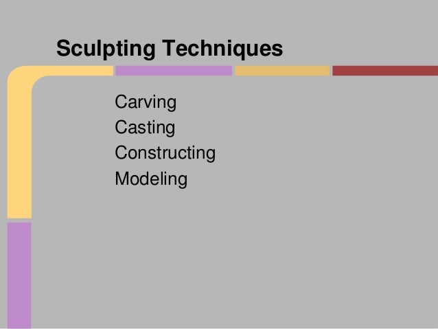 Sculpting Techniques Carving Casting Constructing Modeling