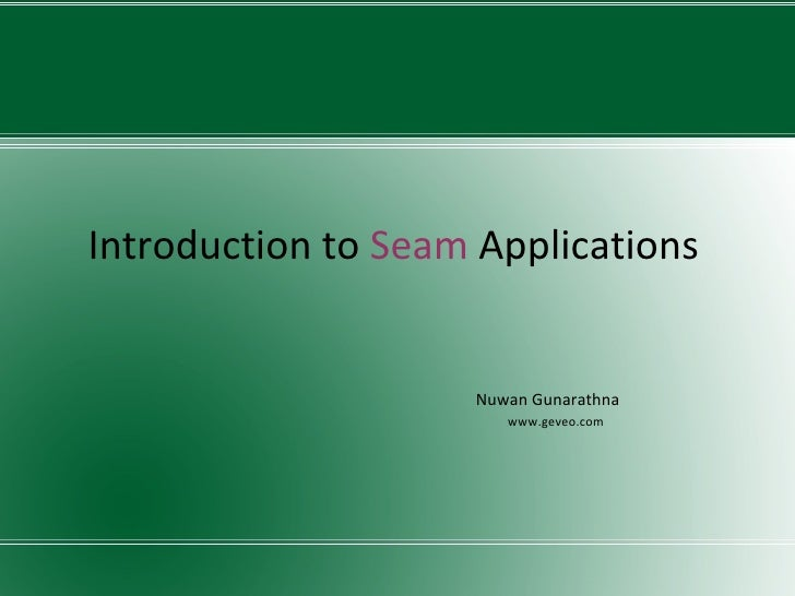 Introduction to  Seam  Applications Nuwan Gunarathna www.geveo.com