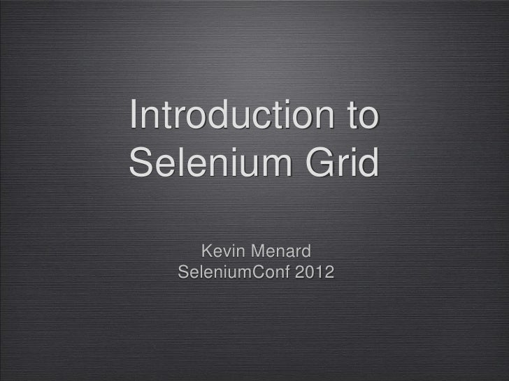 Introduction toSelenium Grid    Kevin Menard  SeleniumConf 2012
