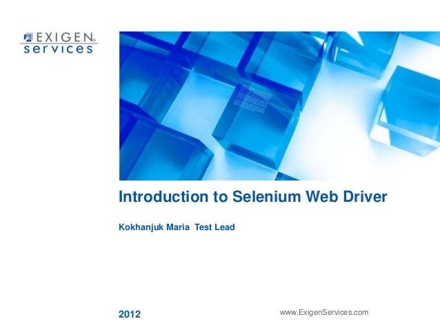 Introduction to Selenium Web DriverKokhanjuk Maria Test Lead2012                        www.ExigenServices.com