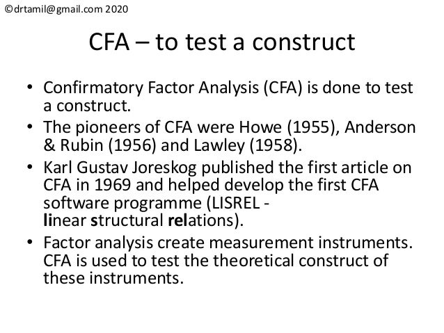 ©drtamil@gmail.com 2020 CFA – to test a construct • Confirmatory Factor Analysis (CFA) is done to test a construct. • The ...