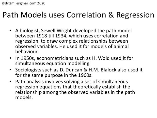 ©drtamil@gmail.com 2020 Path Models uses Correlation & Regression • A biologist, Sewell Wright developed the path model be...