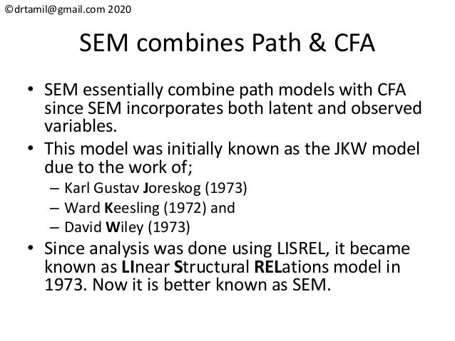 ©drtamil@gmail.com 2020 SEM combines Path & CFA • SEM essentially combine path models with CFA since SEM incorporates both...